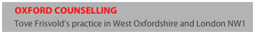 OXFORD COUNSELLING      Tove Frisvold's practice in West Oxfordshire and London NW1